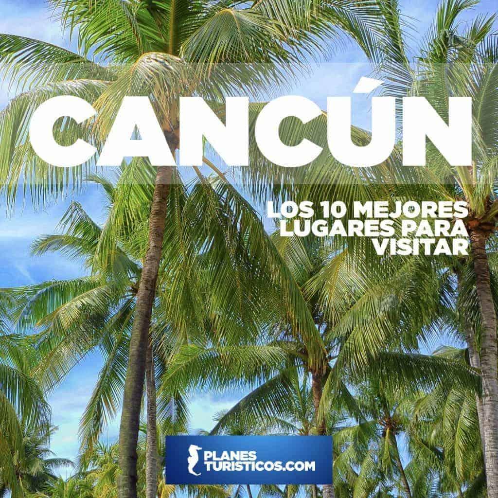 Los 10 Mejores Lugares Para Visitar En Cancún.001 - Los 10 Mejores Lugares Para Visitar En Cancún